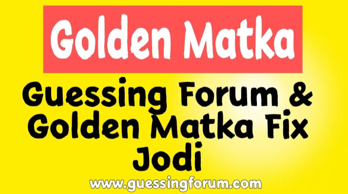 Golden Matka Guessing Forum | Golden Matka fix jodi